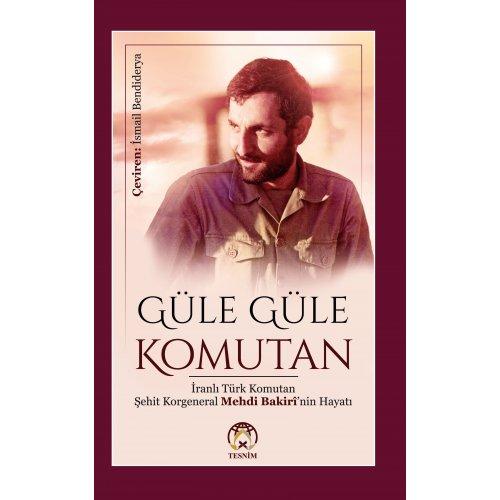 Güle Güle Komutan (İranlı Türk Komutan Şehit Korgeneral Mehdi Bakirî'nin Hayatı)